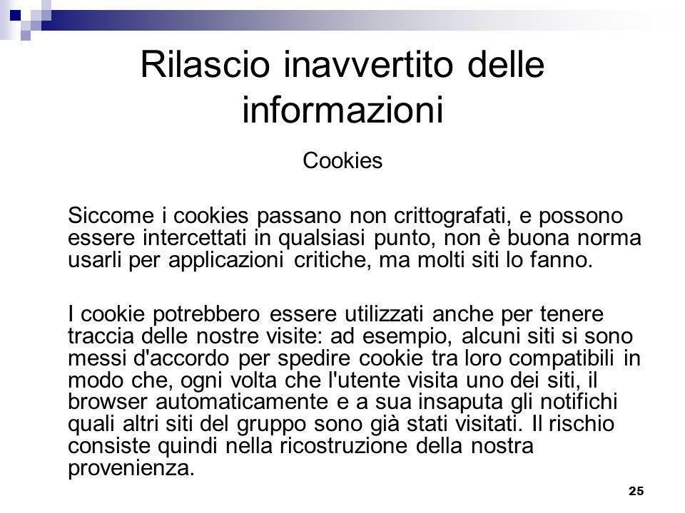 25 Rilascio inavvertito delle informazioni Cookies Siccome i cookies passano non crittografati, e possono essere intercettati in qualsiasi punto, non è buona norma usarli per applicazioni critiche, ma molti siti lo fanno.