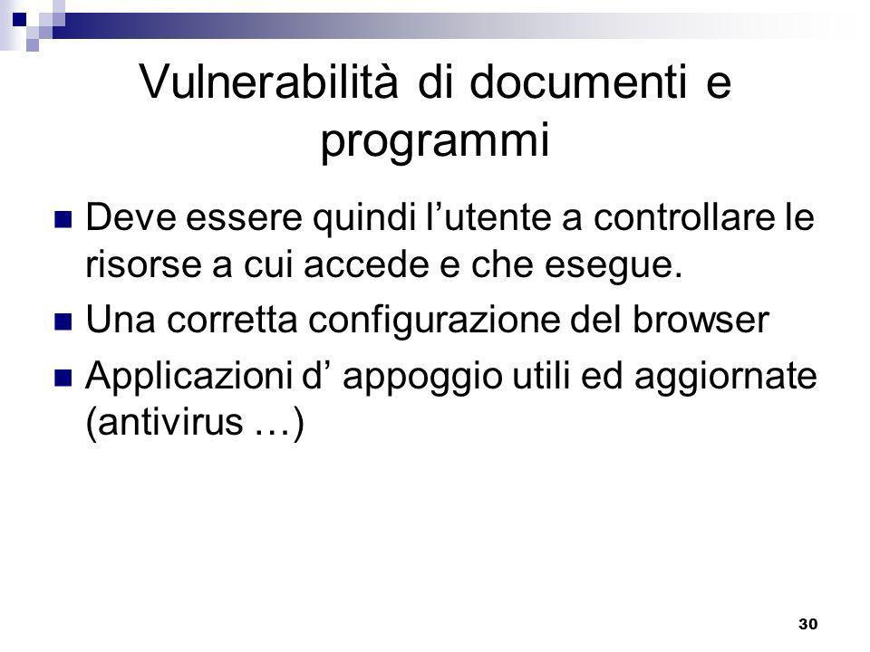 30 Vulnerabilità di documenti e programmi Deve essere quindi lutente a controllare le risorse a cui accede e che esegue.