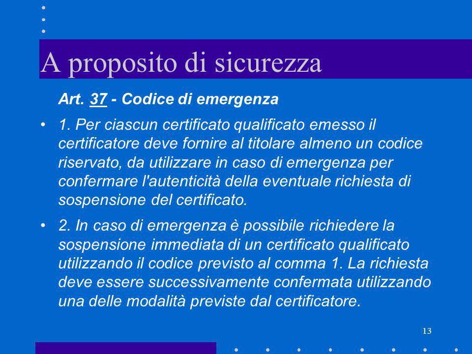 13 A proposito di sicurezza Art. 37 - Codice di emergenza 1. Per ciascun certificato qualificato emesso il certificatore deve fornire al titolare alme