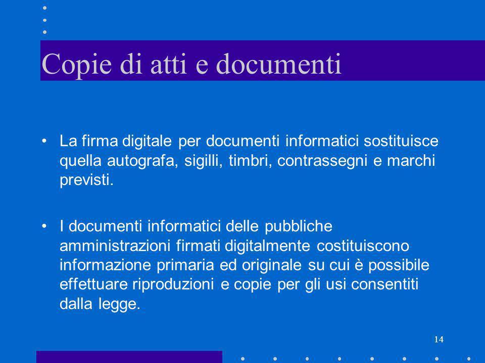 14 Copie di atti e documenti La firma digitale per documenti informatici sostituisce quella autografa, sigilli, timbri, contrassegni e marchi previsti
