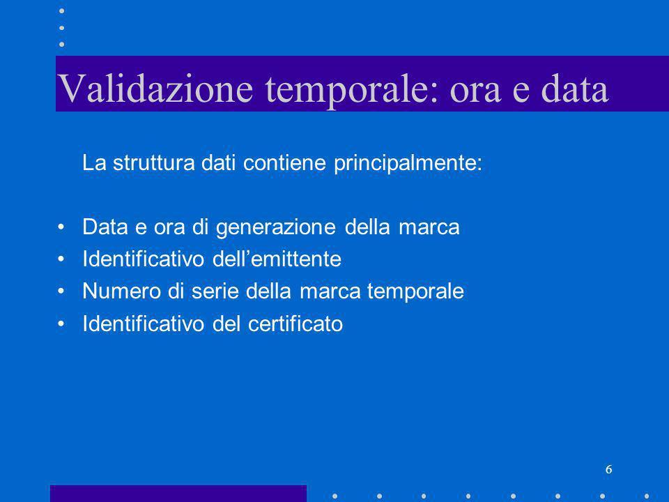 6 Validazione temporale: ora e data La struttura dati contiene principalmente: Data e ora di generazione della marca Identificativo dellemittente Nume