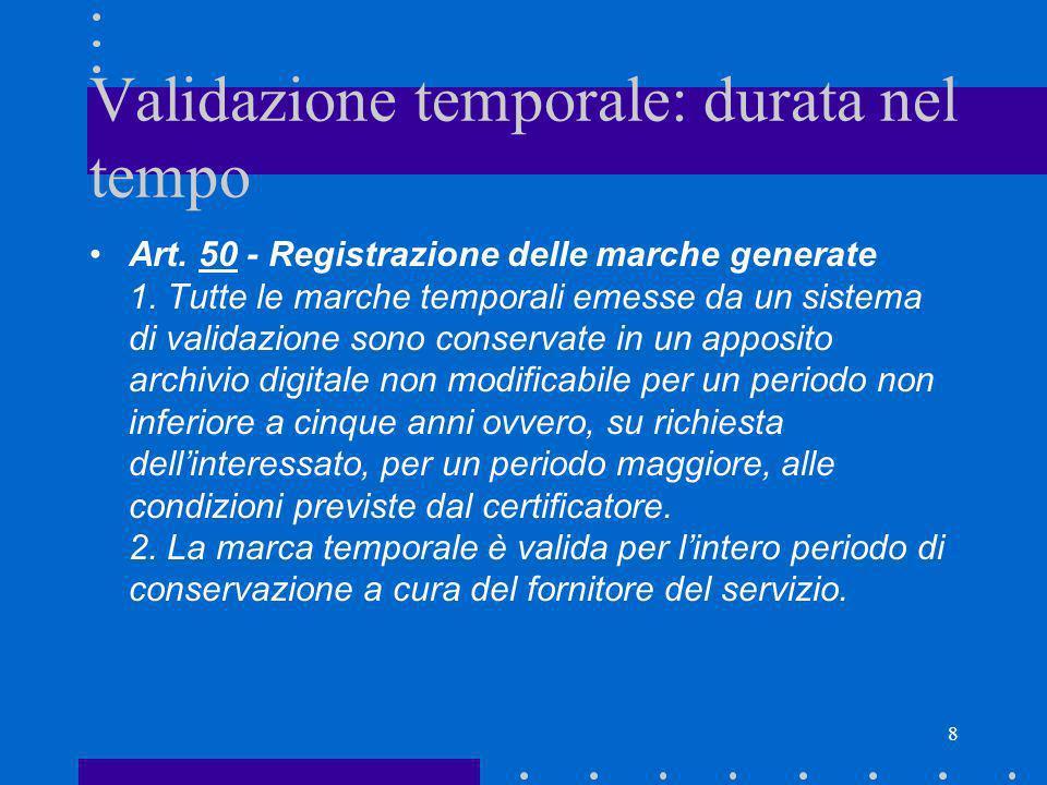 8 Validazione temporale: durata nel tempo Art. 50 - Registrazione delle marche generate 1. Tutte le marche temporali emesse da un sistema di validazio