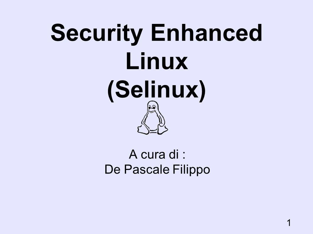 Selinux:controllo dei files Per ogni filesystem, SELinux memorizza una tavola di labeling persistente che specifica letichetta di sicurezza per ciascun file e directory in quel filesystem SELinux assegna un valore intero, detto persistent SID (PSID), a ciascuna etichetta di sicurezza usata da un oggetto in un filesystem