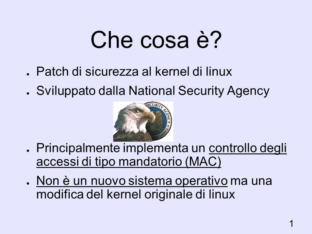 Selinux:controllo dei sockets Al socket layer, SELinux controlla la capacità dei processi di eseguire operazioni sui socket Al transport layer, SELinux controlla la capacità di spedire e ricevere messaggi sulle interfacce di rete SELinux controlla anche la capacità dei processi di configurare le interfacce di rete e di manipolare la tavola di routing del kernel