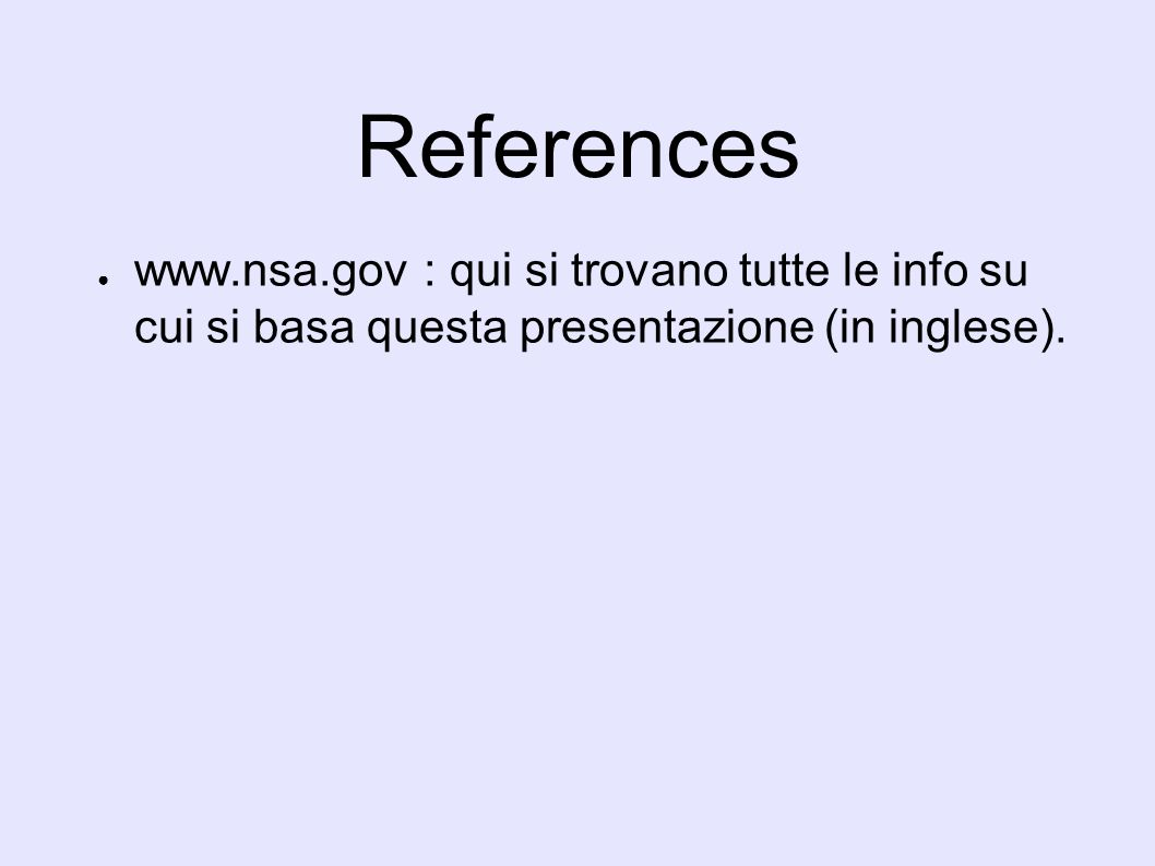 References www.nsa.gov : qui si trovano tutte le info su cui si basa questa presentazione (in inglese).