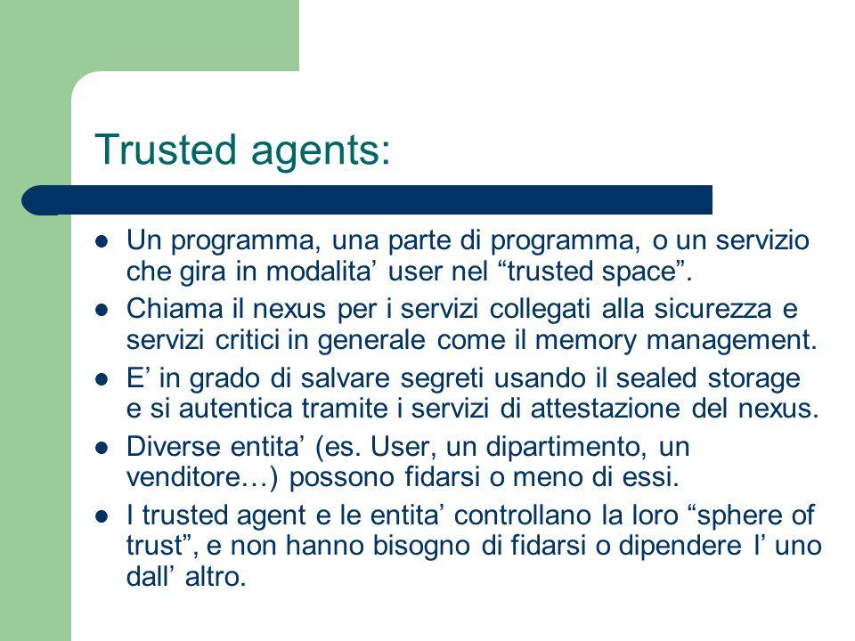 Trusted agents: Un programma, una parte di programma, o un servizio che gira in modalita user nel trusted space. Chiama il nexus per i servizi collega