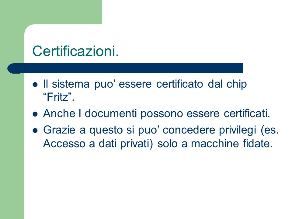 Il sistema puo essere certificato dal chip Fritz. Anche I documenti possono essere certificati. Grazie a questo si puo concedere privilegi (es. Access