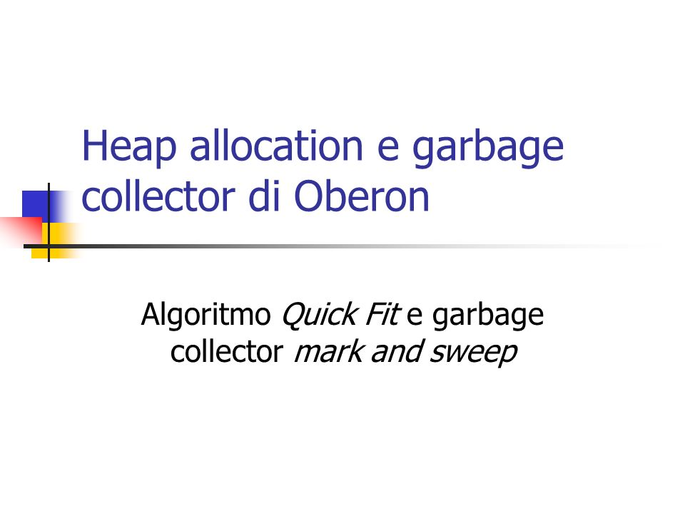 Heap allocation e garbage collector di Oberon Algoritmo Quick Fit e garbage collector mark and sweep