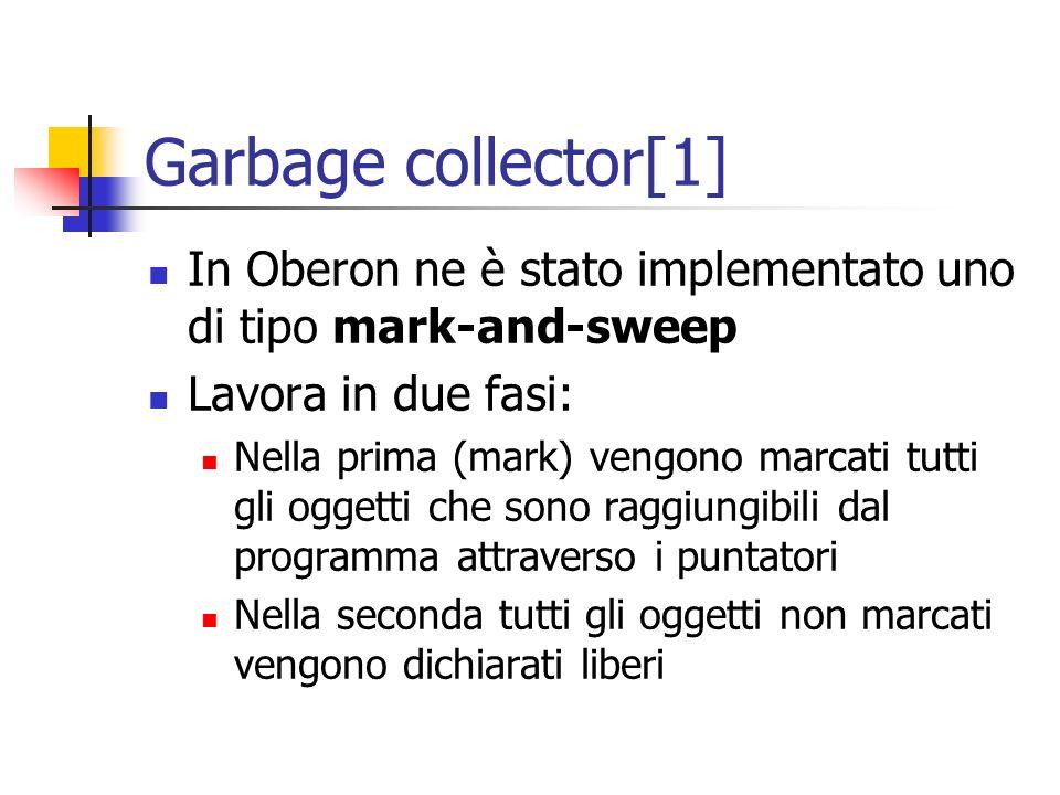 Garbage collector[1] In Oberon ne è stato implementato uno di tipo mark-and-sweep Lavora in due fasi: Nella prima (mark) vengono marcati tutti gli ogg