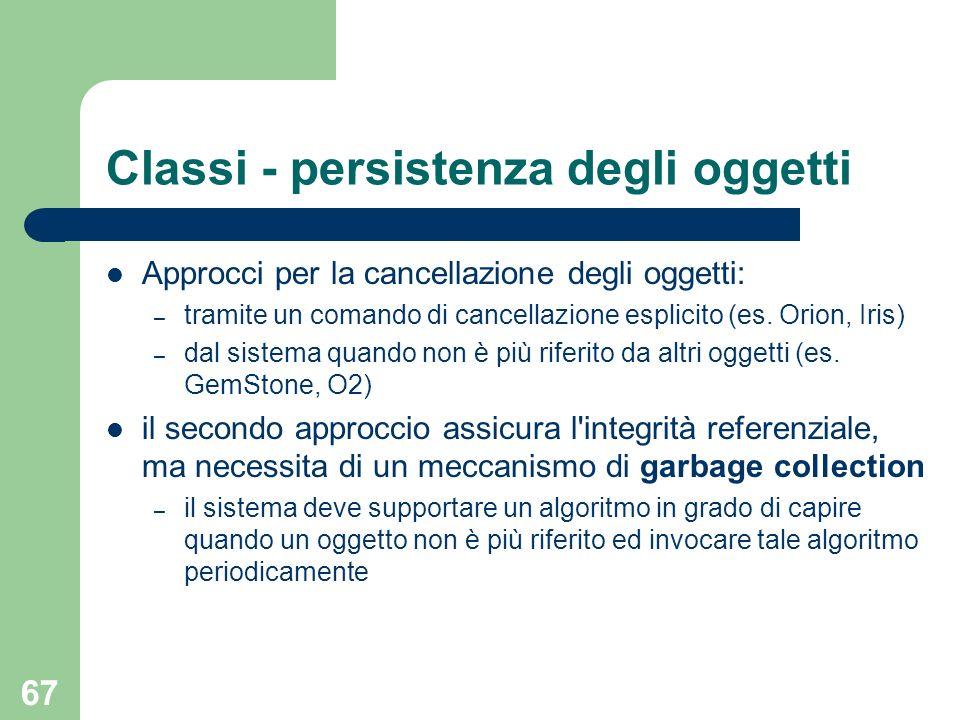67 Classi - persistenza degli oggetti Approcci per la cancellazione degli oggetti: – tramite un comando di cancellazione esplicito (es.