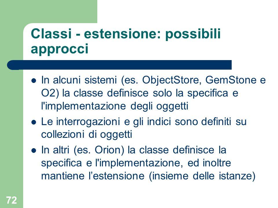 72 Classi - estensione: possibili approcci In alcuni sistemi (es.