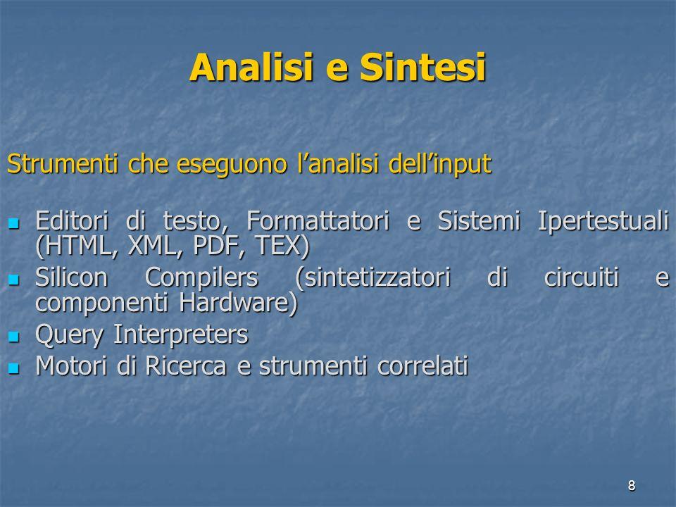 8 Analisi e Sintesi Strumenti che eseguono lanalisi dellinput Editori di testo, Formattatori e Sistemi Ipertestuali (HTML, XML, PDF, TEX) Editori di t