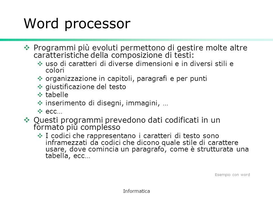Informatica Word processor Programmi più evoluti permettono di gestire molte altre caratteristiche della composizione di testi: uso di caratteri di di