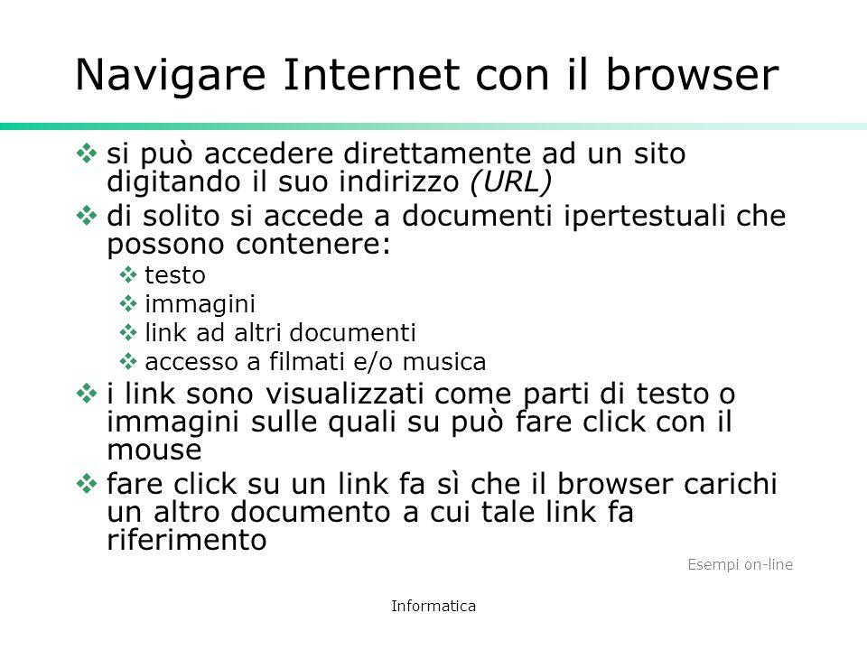Informatica Navigare Internet con il browser si può accedere direttamente ad un sito digitando il suo indirizzo (URL) di solito si accede a documenti
