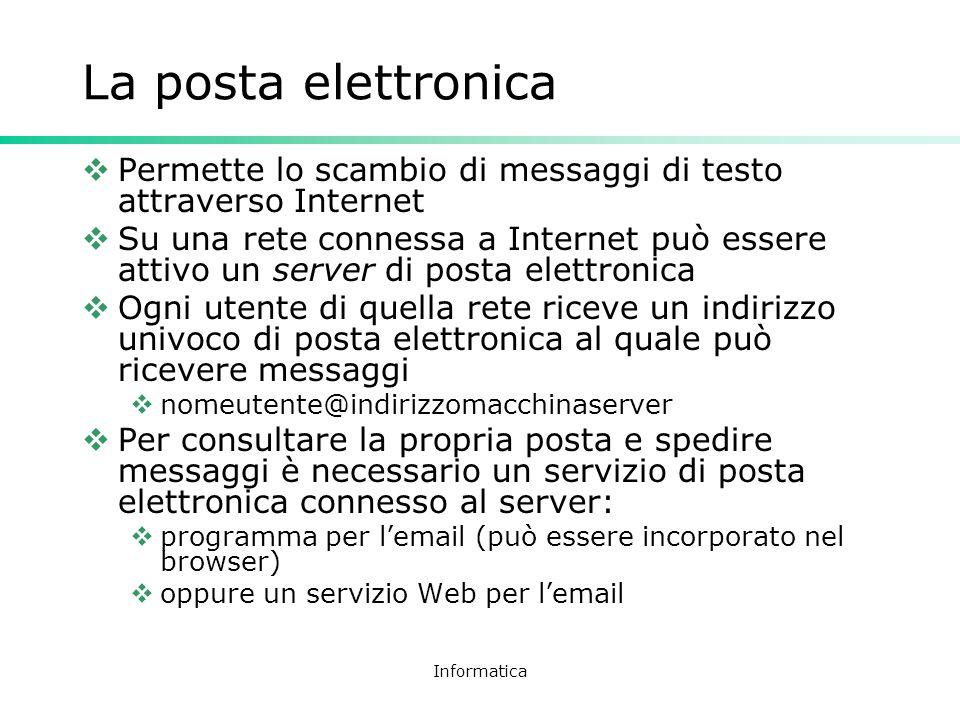 Informatica La posta elettronica Permette lo scambio di messaggi di testo attraverso Internet Su una rete connessa a Internet può essere attivo un ser