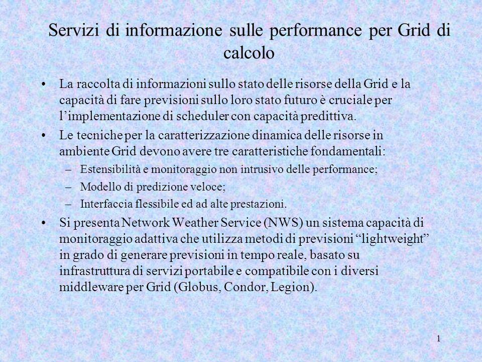 1 Servizi di informazione sulle performance per Grid di calcolo La raccolta di informazioni sullo stato delle risorse della Grid e la capacità di fare