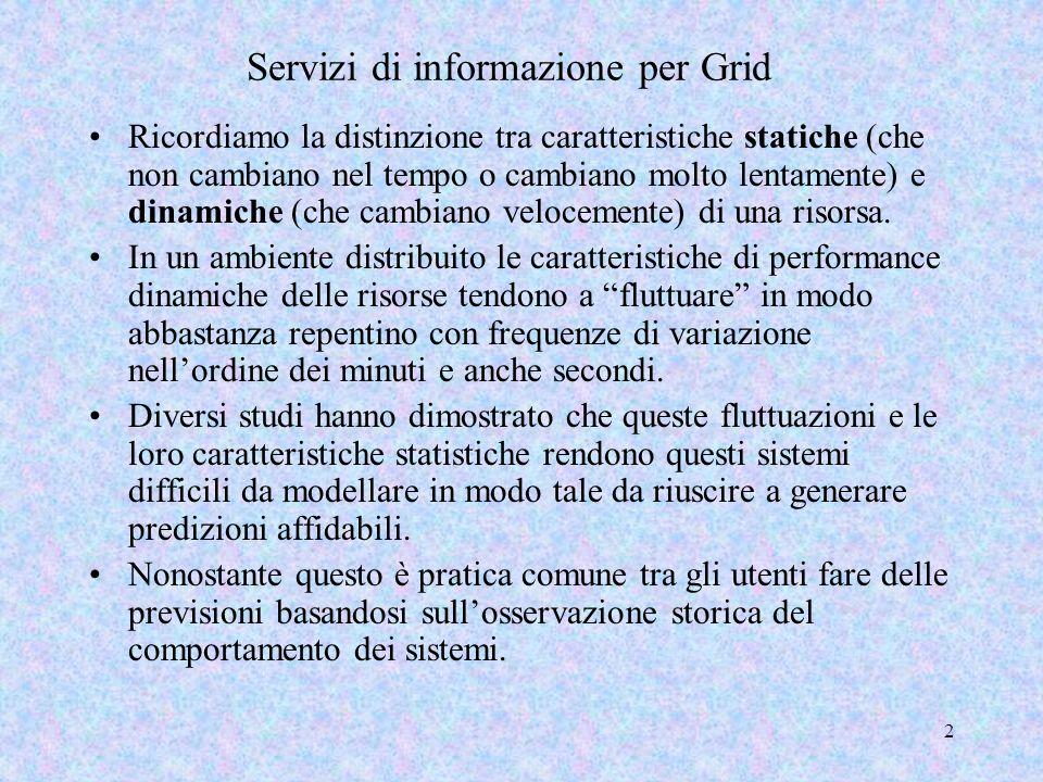 2 Servizi di informazione per Grid Ricordiamo la distinzione tra caratteristiche statiche (che non cambiano nel tempo o cambiano molto lentamente) e d