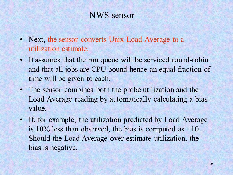 26 NWS sensor Next, the sensor converts Unix Load Average to a utilization estimate.