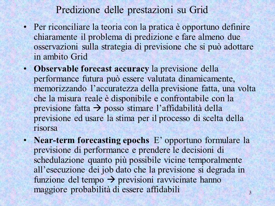 3 Predizione delle prestazioni su Grid Per riconciliare la teoria con la pratica è opportuno definire chiaramente il problema di predizione e fare alm