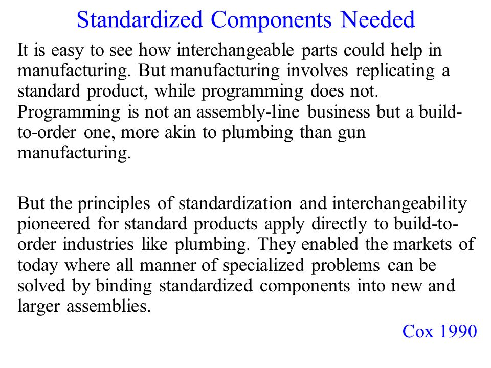 Standardized Components Needed It is easy to see how interchangeable parts could help in manufacturing.