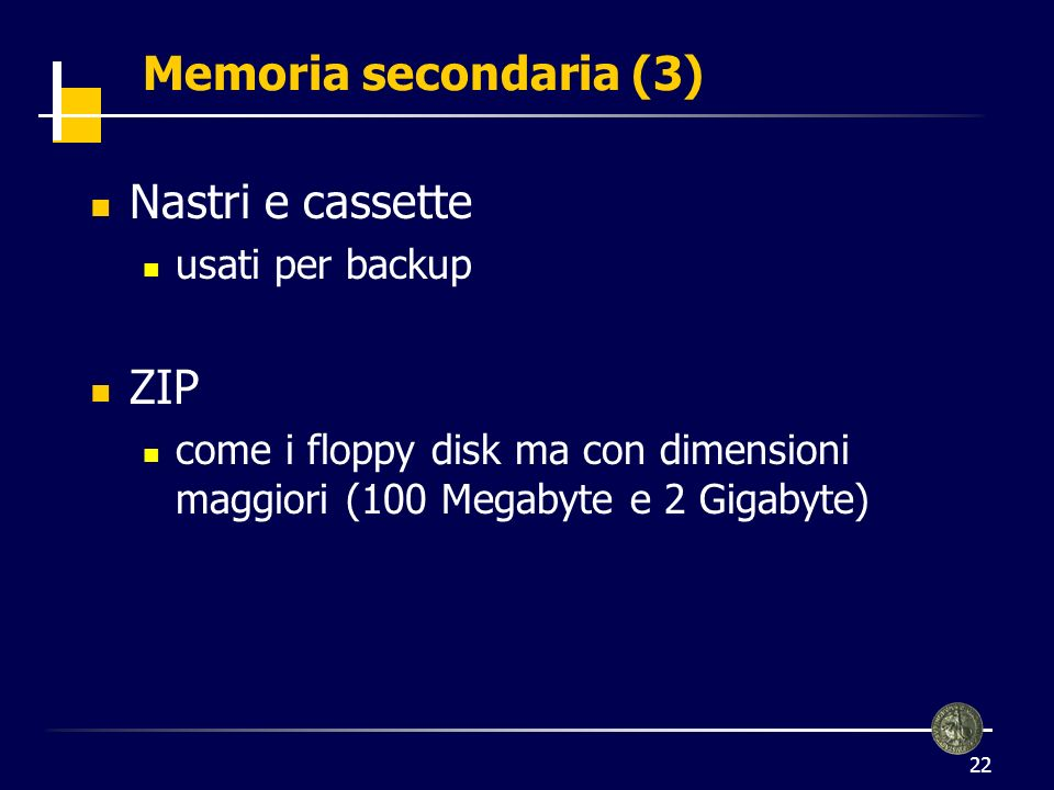 23 Memoria secondaria (4) Dimensioni Nastri > HD > DVD > CD Rom > ZIP > FD Velocità HD > CD DVD > FD > ZIP > Nastri