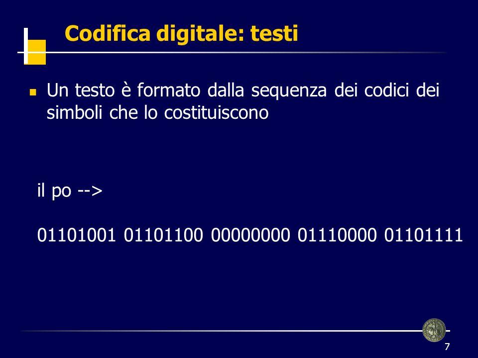 8 Codifica digitale: immagini Limmagine viene suddivisa mediante una griglia di pixel (risoluzione) Si definisce il numero di colori che si vogliono distinguere Si codifica in digitale ogni colore 256 colori --> 8 bit 16 milioni di colori --> 24 bit (codifica RGB) Ad ogni pixel si associa il codice del colore