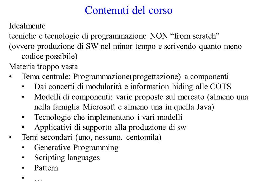 Contenuti del corso Idealmente tecniche e tecnologie di programmazione NON from scratch (ovvero produzione di SW nel minor tempo e scrivendo quanto me