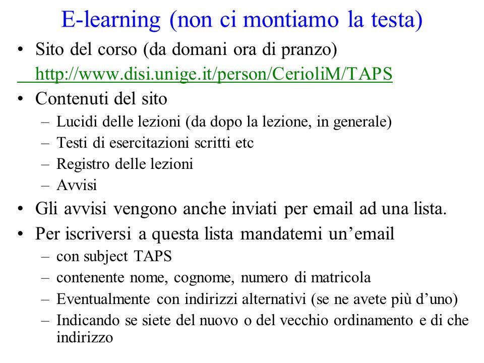 E-learning (non ci montiamo la testa) Sito del corso (da domani ora di pranzo) http://www.disi.unige.it/person/CerioliM/TAPS Contenuti del sito –Lucid