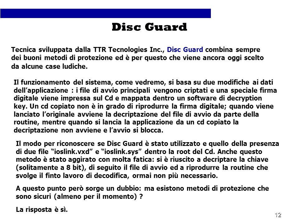 12 Tecnica sviluppata dalla TTR Tecnologies Inc., Disc Guard combina sempre dei buoni metodi di protezione ed è per questo che viene ancora oggi scelt