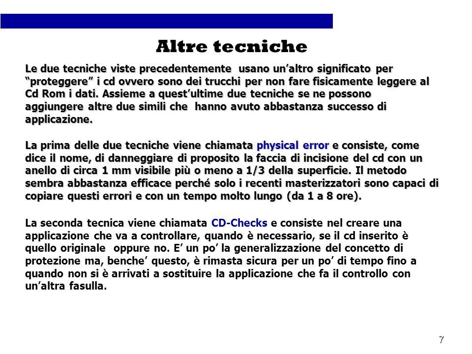 7 Le due tecniche viste precedentemente usano unaltro significato per proteggere i cd ovvero sono dei trucchi per non fare fisicamente leggere al Cd R