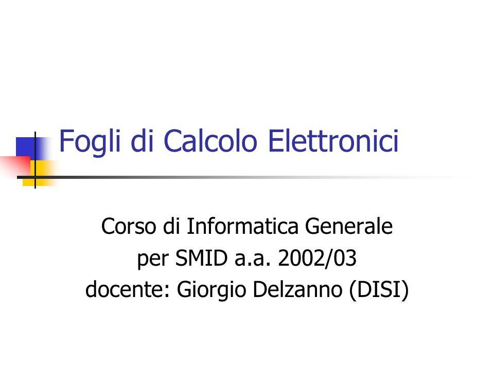 Fogli di Calcolo Elettronici Corso di Informatica Generale per SMID a.a.