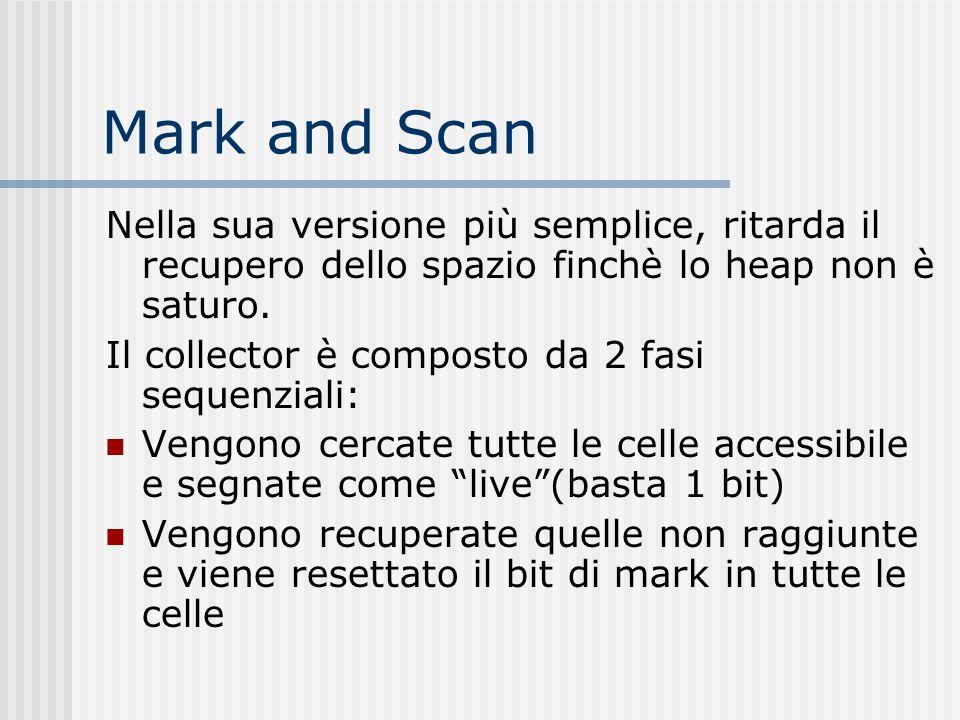 Mark and Scan Nella sua versione più semplice, ritarda il recupero dello spazio finchè lo heap non è saturo. Il collector è composto da 2 fasi sequenz