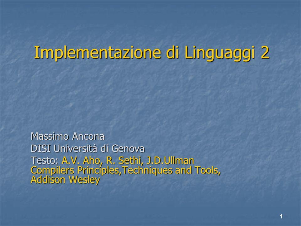 1 Implementazione di Linguaggi 2 Massimo Ancona DISI Università di Genova Testo: A.V. Aho, R. Sethi, J.D.Ullman Compilers Principles,Techniques and To
