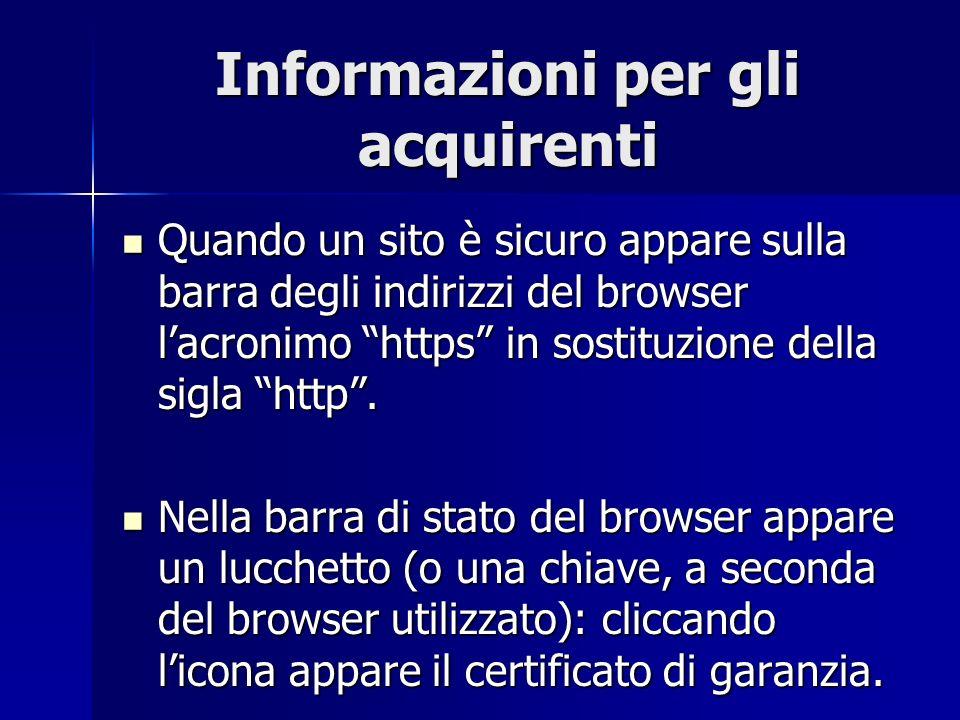 Informazioni per gli acquirenti Quando un sito è sicuro appare sulla barra degli indirizzi del browser lacronimo https in sostituzione della sigla http.
