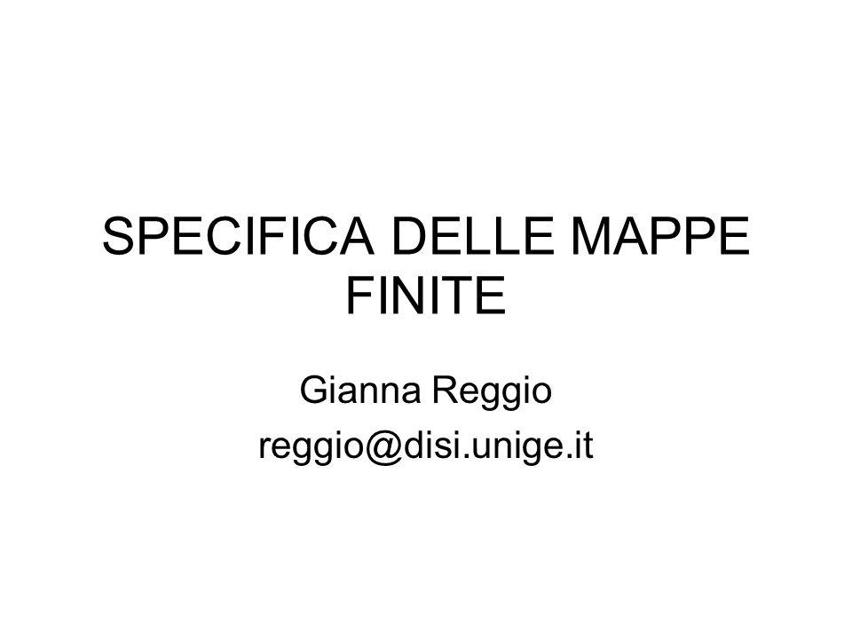 SPECIFICA DELLE MAPPE FINITE Gianna Reggio reggio@disi.unige.it