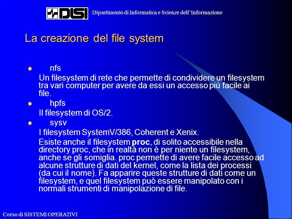 Corso di SISTEMI OPERATIVI Dipartimento di Informatica e Scienze dellInformazione La creazione del file system nfs Un filesystem di rete che permette di condividere un filesystem tra vari computer per avere da essi un accesso più facile ai file.