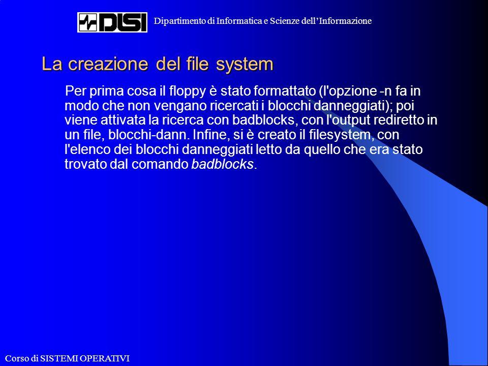 Corso di SISTEMI OPERATIVI Dipartimento di Informatica e Scienze dellInformazione La creazione del file system Per prima cosa il floppy è stato format