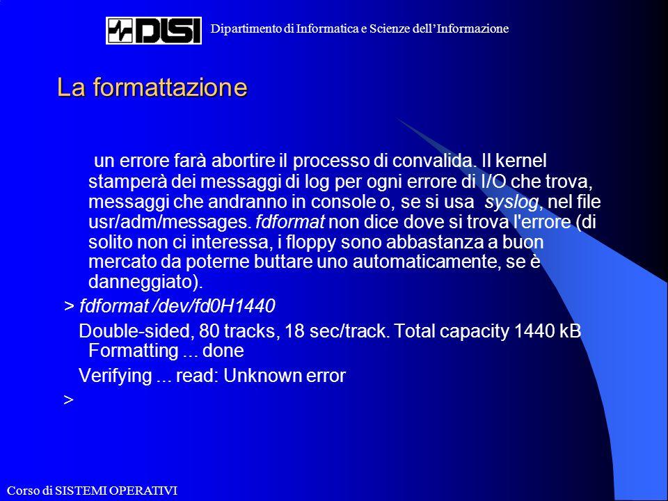 Corso di SISTEMI OPERATIVI Dipartimento di Informatica e Scienze dellInformazione Il mount I filesystem che devono essere montati automaticamente al momento dell avvio vengono specificati nel file /etc/fstab; Quando non serve più che un filesystem sia montato, può essere smontato usando umount.