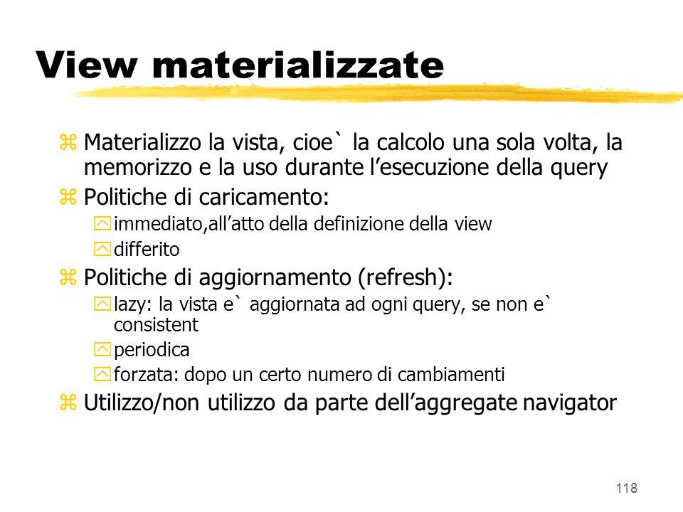 119 View materializzate in Oracle 8i zPossono essere utilizzate dellaggregate navigator zdiverse politiche di: ycaricamento yaggiornamento zil sistema è in grado di suggerire quali view materializzare, in base a statistiche di sistema
