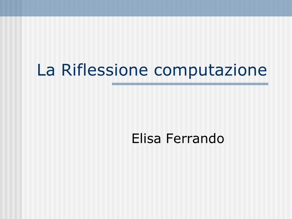 La Riflessione computazione Elisa Ferrando