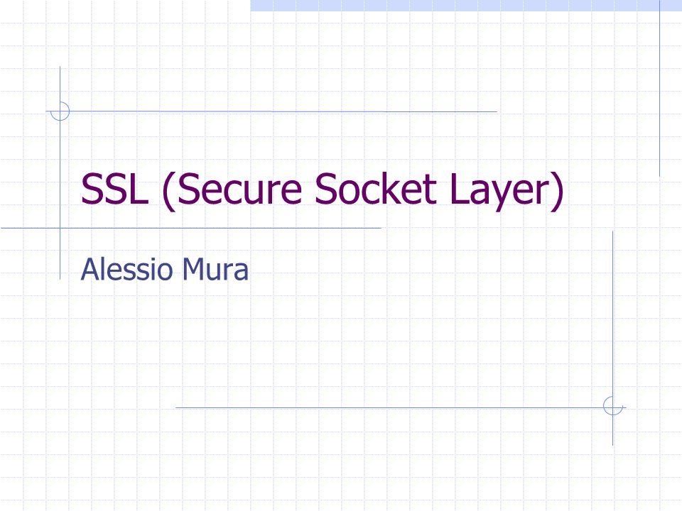 SSL (Secure Socket Layer) Alessio Mura
