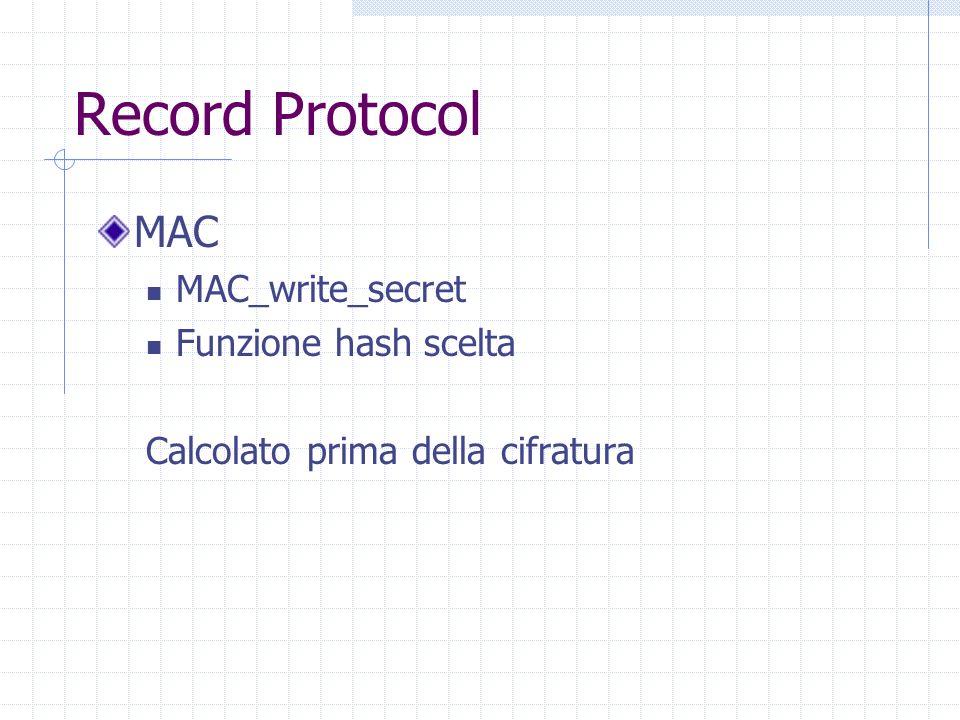 Handshake Protocol (1) Versione del protocollo Algoritmo di crittografia Autenticazione (opzionale) Generazione dati segreti