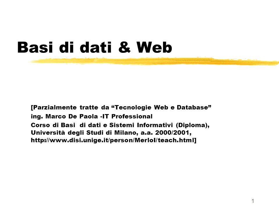 1 Basi di dati & Web [Parzialmente tratte da Tecnologie Web e Database ing. Marco De Paola -IT Professional Corso di Basi di dati e Sistemi Informativ