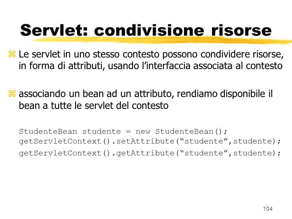 104 Servlet: condivisione risorse zLe servlet in uno stesso contesto possono condividere risorse, in forma di attributi, usando linterfaccia associata