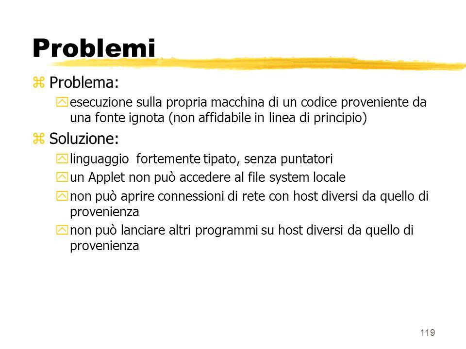 119 Problemi zProblema: yesecuzione sulla propria macchina di un codice proveniente da una fonte ignota (non affidabile in linea di principio) zSoluzi