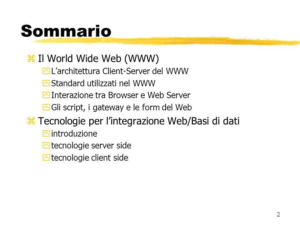 2 Sommario zIl World Wide Web (WWW) yLarchitettura Client-Server del WWW yStandard utilizzati nel WWW yInterazione tra Browser e Web Server yGli scrip