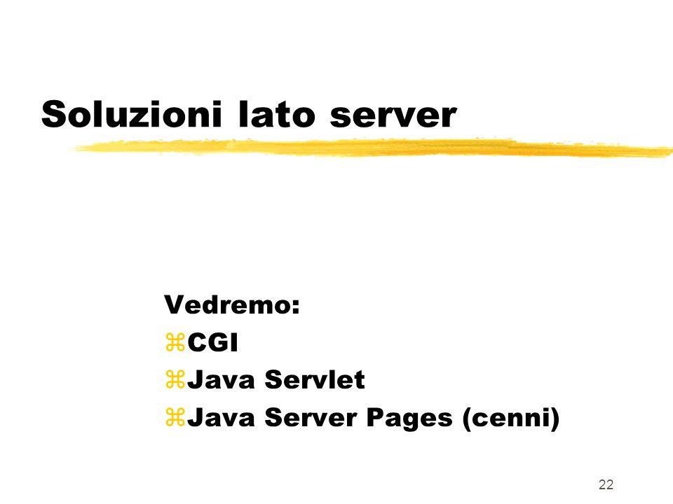 22 Soluzioni lato server Vedremo: zCGI zJava Servlet zJava Server Pages (cenni)