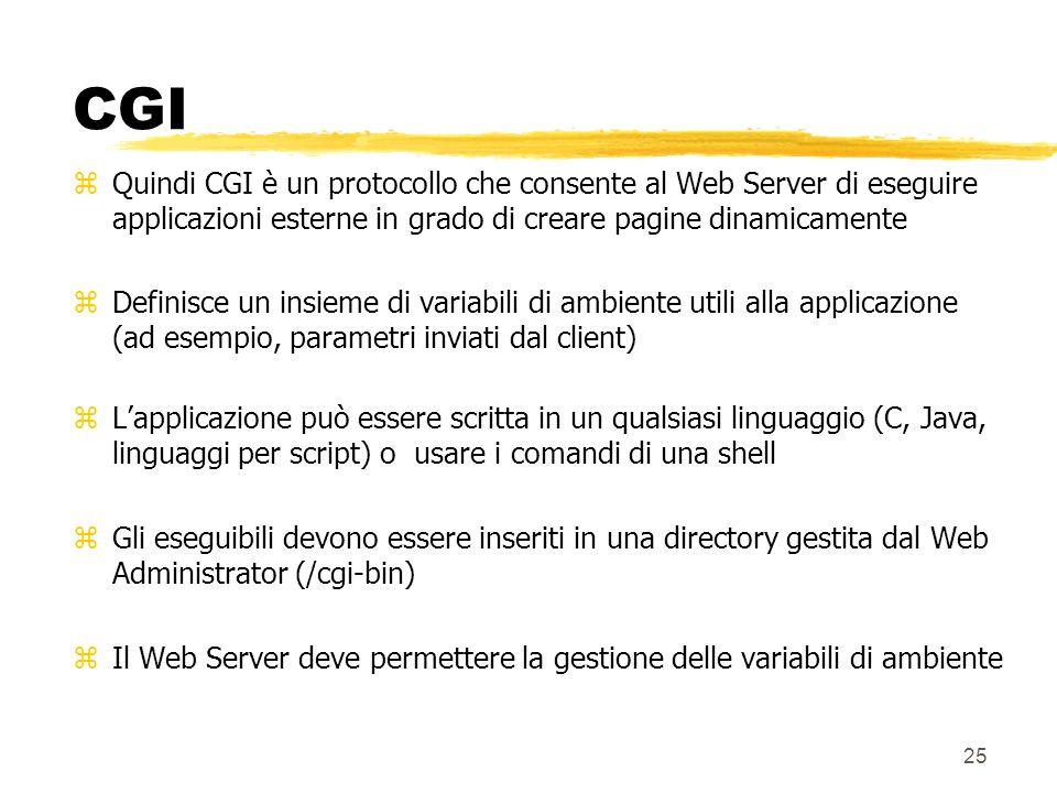 25 CGI zQuindi CGI è un protocollo che consente al Web Server di eseguire applicazioni esterne in grado di creare pagine dinamicamente zDefinisce un i