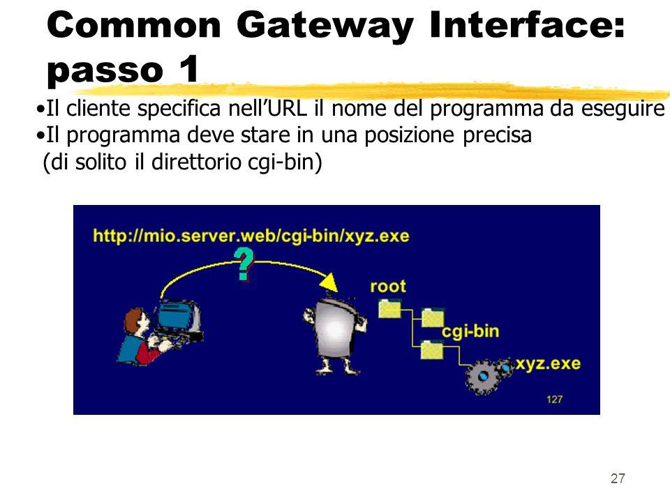 27 Common Gateway Interface: passo 1 Il cliente specifica nellURL il nome del programma da eseguire Il programma deve stare in una posizione precisa (