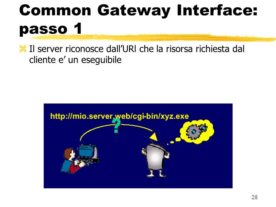 28 Common Gateway Interface: passo 1 zIl server riconosce dallURl che la risorsa richiesta dal cliente e un eseguibile